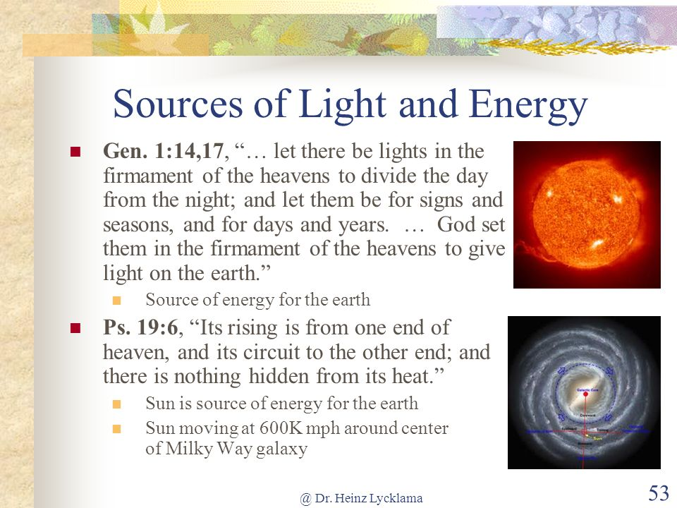 @ Dr. Heinz Lycklama 53 Sources of Light and Energy Gen. 1:14,17, … let there be lights in the firmament of the heavens to divide the day from the nig