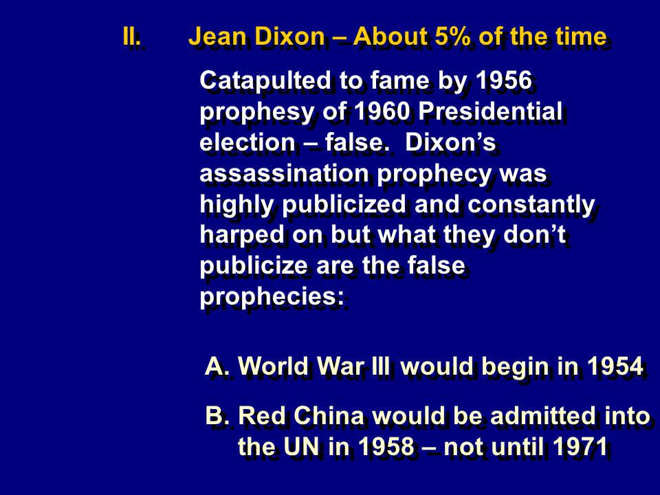 II.Jean Dixon – About 5% of the time Catapulted to fame by 1956 prophesy of 1960 Presidential election – false.