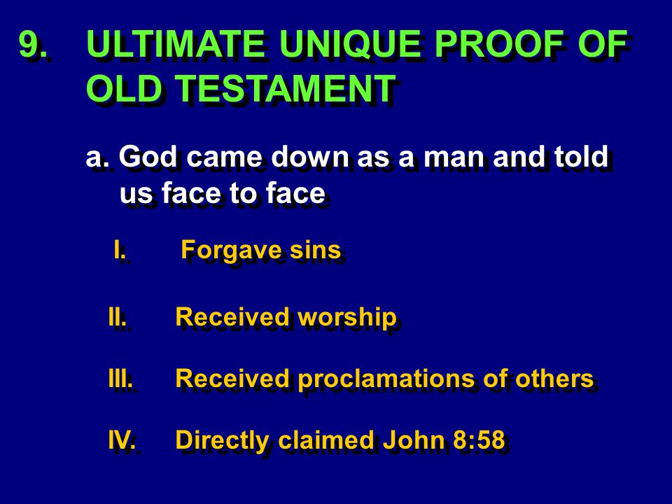 I.Forgave sins II.Received worship III.Received proclamations of others IV.Directly claimed John 8:58 9.