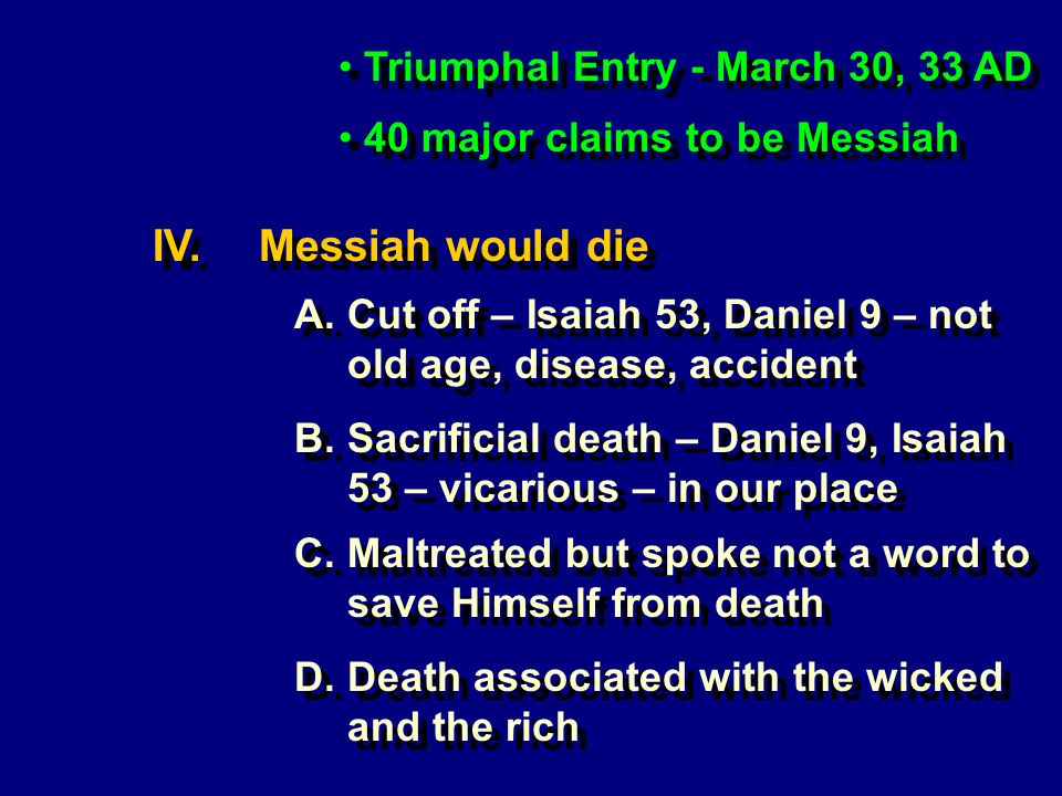Triumphal Entry - March 30, 33 AD 40 major claims to be Messiah IV.Messiah would die A.