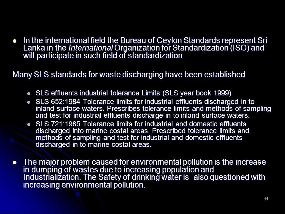 11 In the international field the Bureau of Ceylon Standards represent Sri Lanka in the International Organization for Standardization (ISO) and will