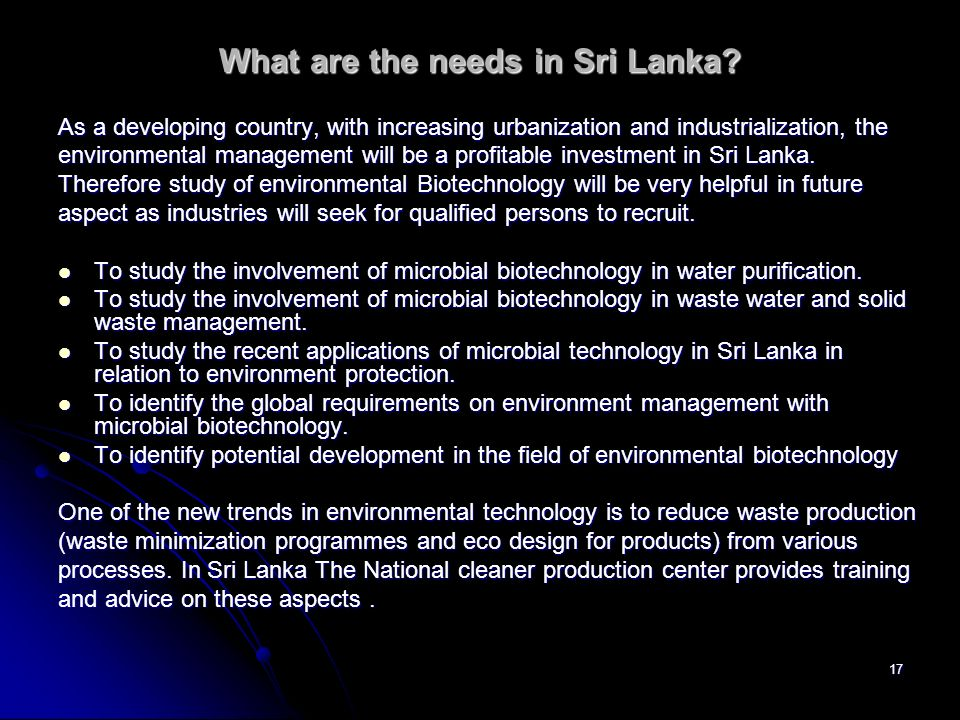 17 What are the needs in Sri Lanka? As a developing country, with increasing urbanization and industrialization, the environmental management will be