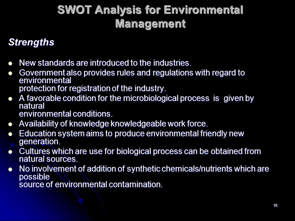 18 SWOT Analysis for Environmental Management Strengths New standards are introduced to the industries. New standards are introduced to the industries