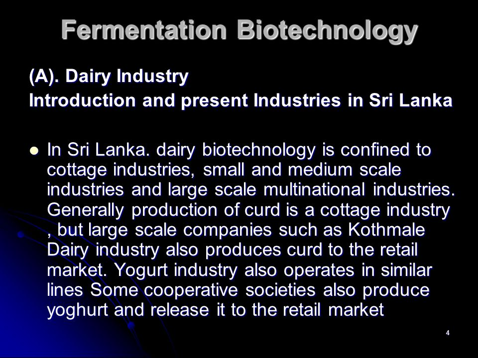4 Fermentation Biotechnology (A). Dairy Industry Introduction and present Industries in Sri Lanka In Sri Lanka. dairy biotechnology is confined to cot