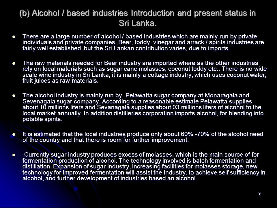 9 (b) Alcohol / based industries Introduction and present status in Sri Lanka. There are a large number of alcohol / based industries which are mainly