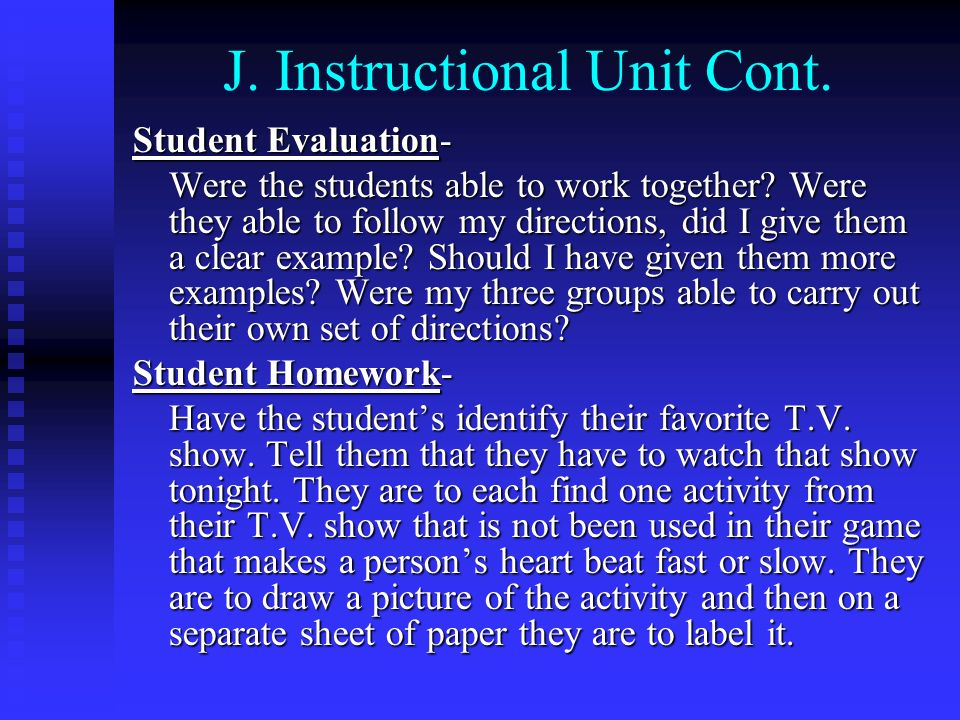 J. Instructional Unit Cont. Student Evaluation- Were the students able to work together? Were they able to follow my directions, did I give them a cle