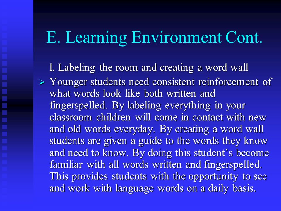 E. Learning Environment Cont. l. Labeling the room and creating a word wall Younger students need consistent reinforcement of what words look like bot