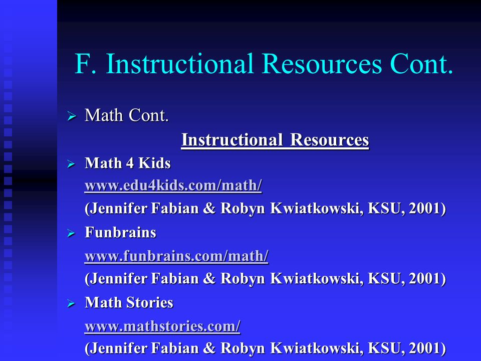 F. Instructional Resources Cont. Math Cont. Math Cont. Instructional Resources Math 4 Kids Math 4 Kids www.edu4kids.com/math/ (Jennifer Fabian & Robyn