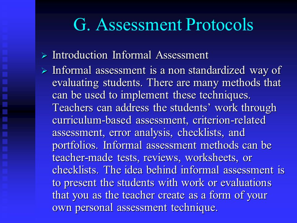 G. Assessment Protocols Introduction Informal Assessment Introduction Informal Assessment Informal assessment is a non standardized way of evaluating