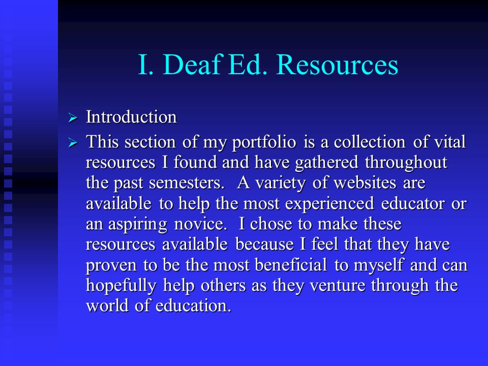 I. Deaf Ed. Resources Introduction Introduction This section of my portfolio is a collection of vital resources I found and have gathered throughout t