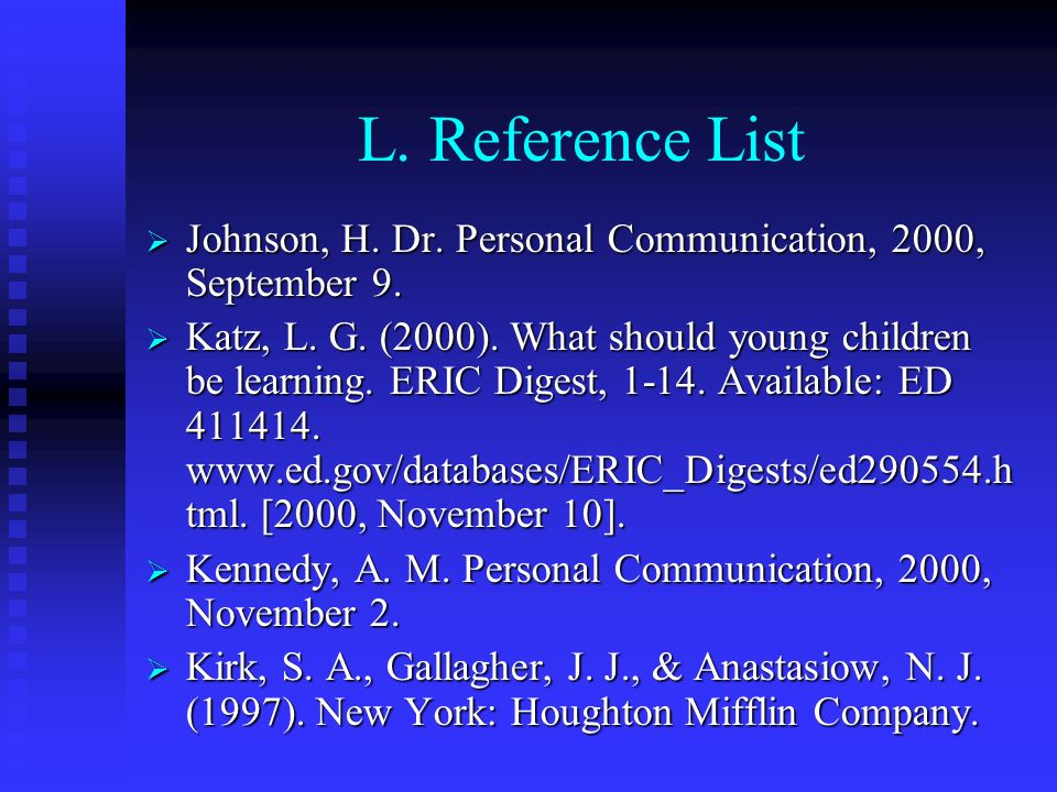 L. Reference List Johnson, H. Dr. Personal Communication, 2000, September 9. Johnson, H. Dr. Personal Communication, 2000, September 9. Katz, L. G. (2