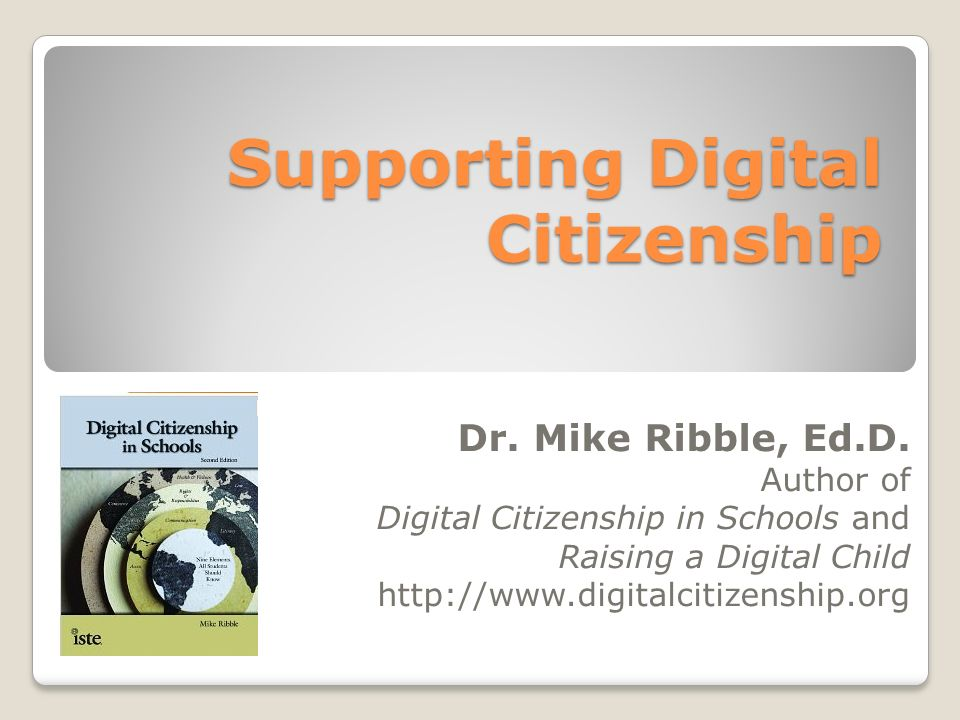 Supporting Digital Citizenship Dr. Mike Ribble, Ed.D.