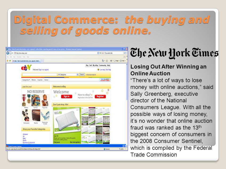 Digital Commerce: the buying and selling of goods online.