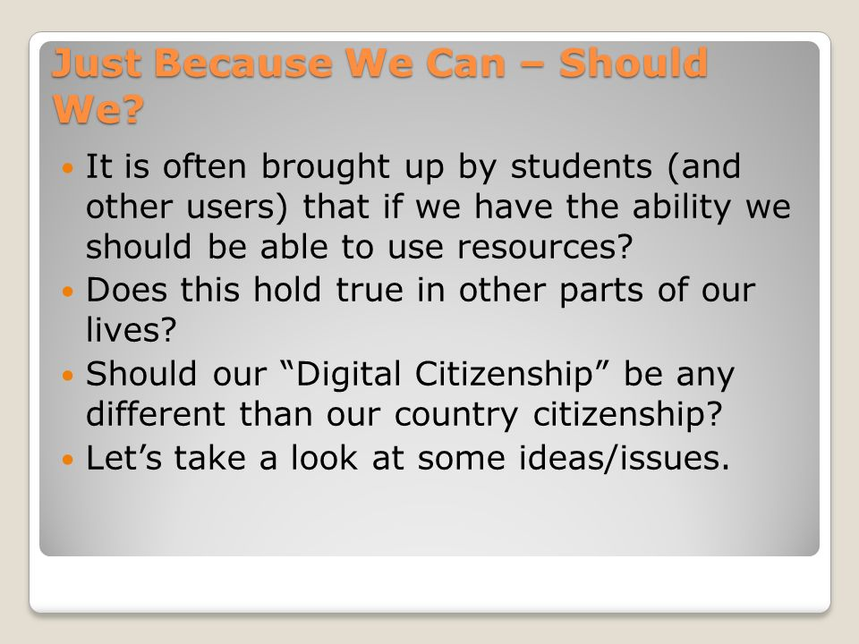 Just Because We Can – Should We? It is often brought up by students (and other users) that if we have the ability we should be able to use resources?