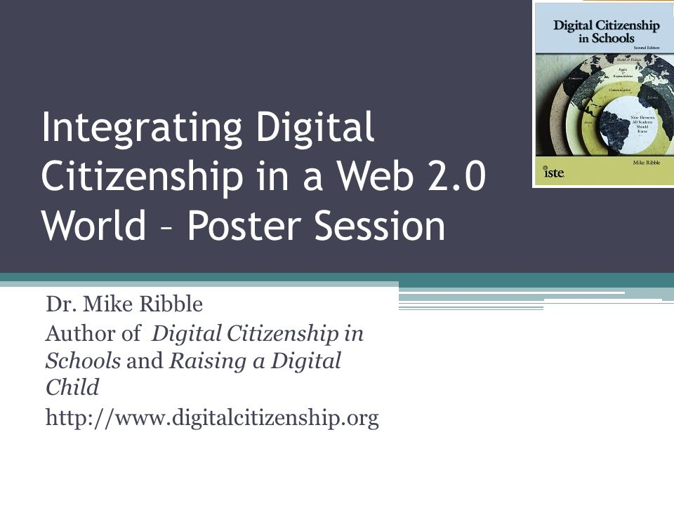 Integrating Digital Citizenship in a Web 2.0 World – Poster Session Dr. Mike Ribble Author of Digital Citizenship in Schools and Raising a Digital Chi