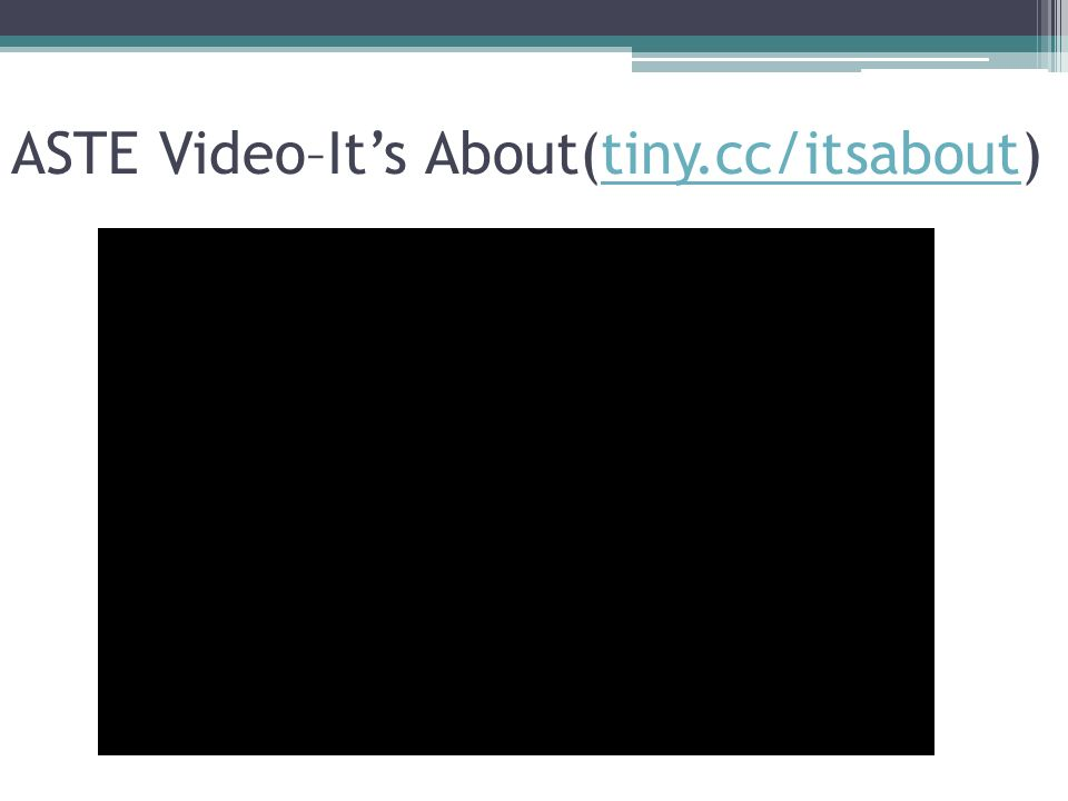 ASTE Video–Its About(tiny.cc/itsabout)tiny.cc/itsabout