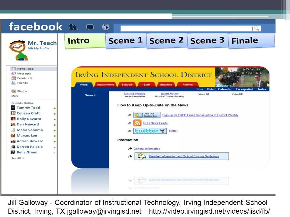 Jill Galloway - Coordinator of Instructional Technology, Irving Independent School District, Irving, TX jgalloway@irvingisd.net http://video.irvingisd