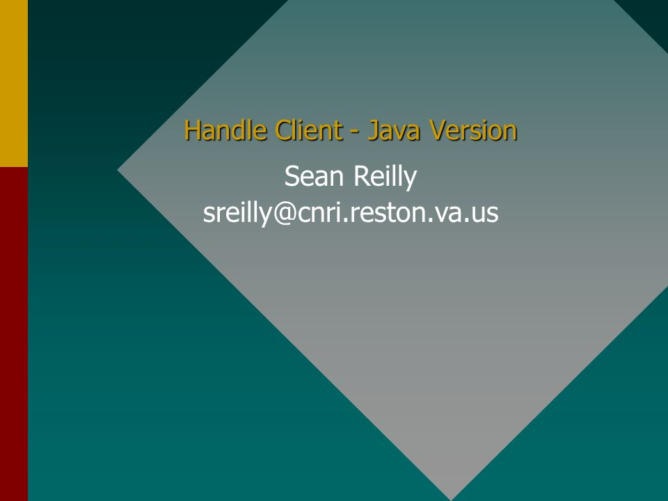 Handle Client - Java Version Sean Reilly sreilly@cnri.reston.va.us