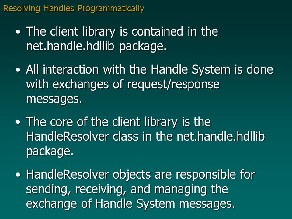 Resolving Handles Programmatically The client library is contained in the net.handle.hdllib package.The client library is contained in the net.handle.