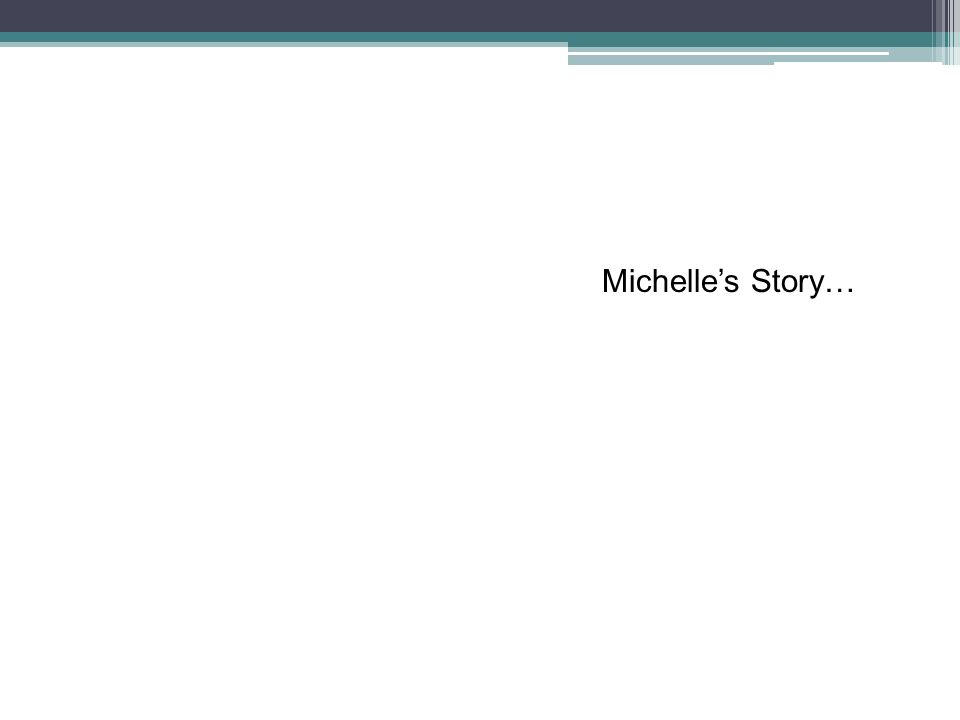 Michelles Story…