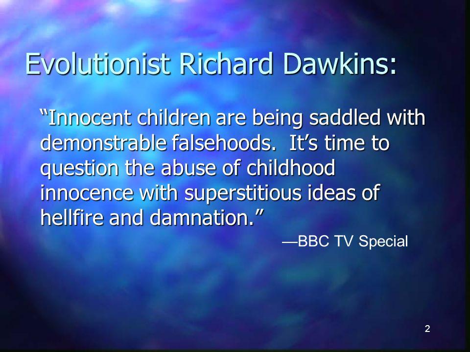 2 Evolutionist Richard Dawkins: Innocent children are being saddled with demonstrable falsehoods.
