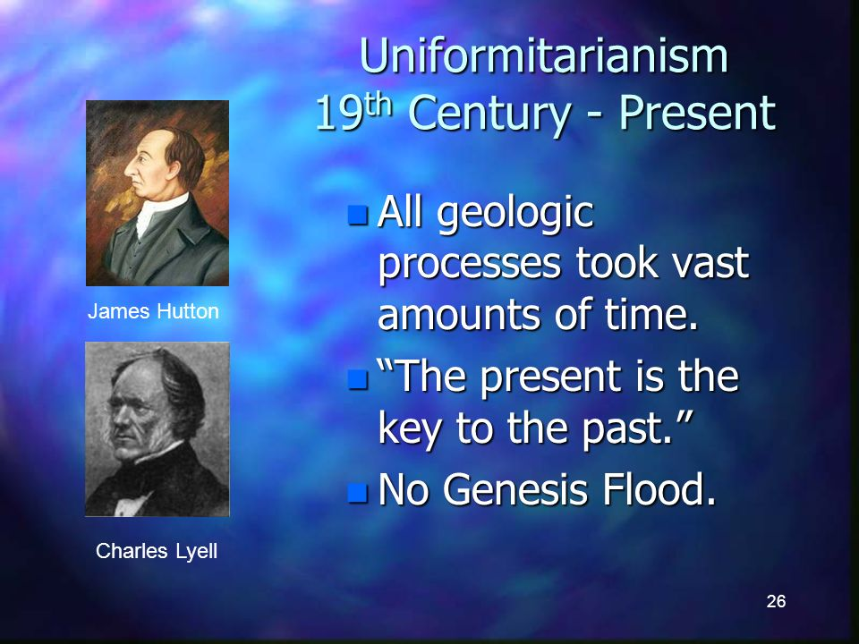 26 Uniformitarianism 19 th Century - Present n All geologic processes took vast amounts of time.
