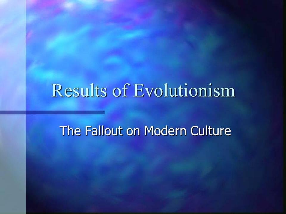 Results of Evolutionism The Fallout on Modern Culture