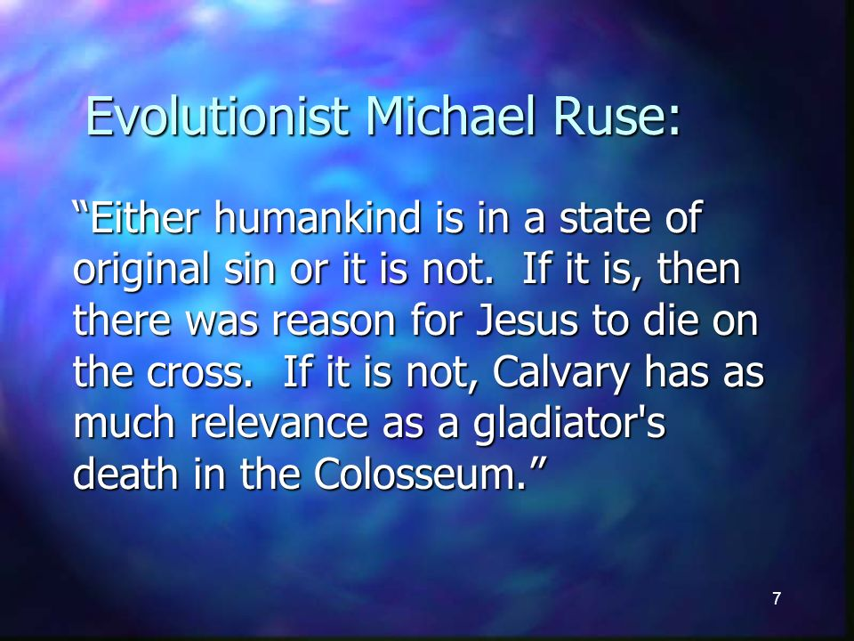 7 Evolutionist Michael Ruse: Either humankind is in a state of original sin or it is not.