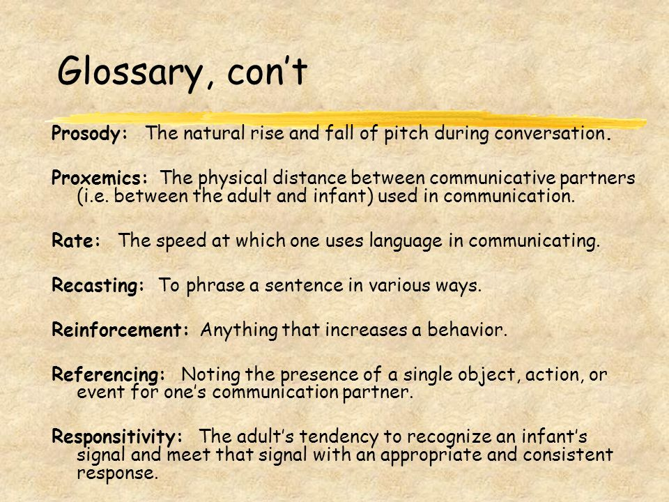 Glossary, cont Modeling: A natural strategy that takes place during motherese/parentese.