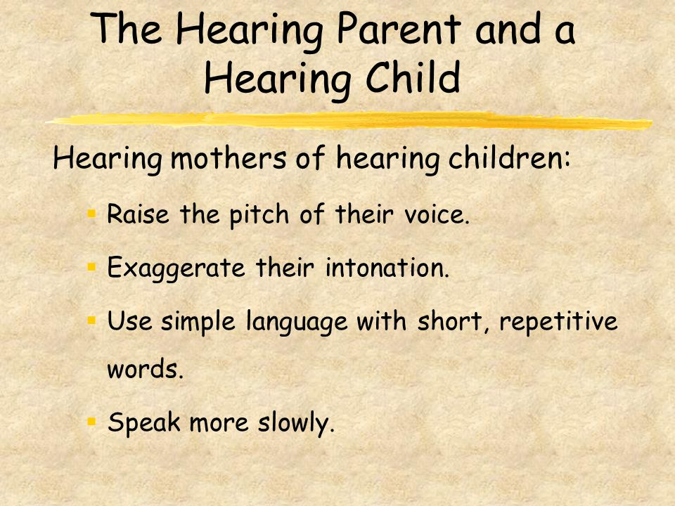A hearing parent and a hearing child A deaf parent and a deaf child A hearing parent and a deaf child The dyads: