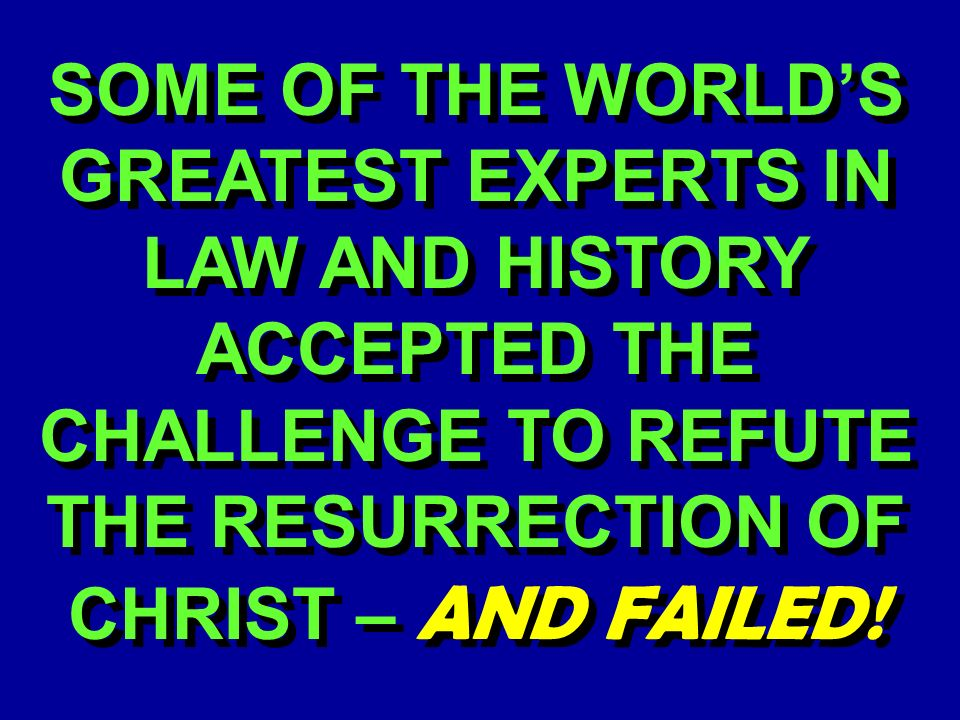 SOME OF THE WORLDS GREATEST EXPERTS IN LAW AND HISTORY ACCEPTED THE CHALLENGE TO REFUTE THE RESURRECTION OF CHRIST – AND FAILED!