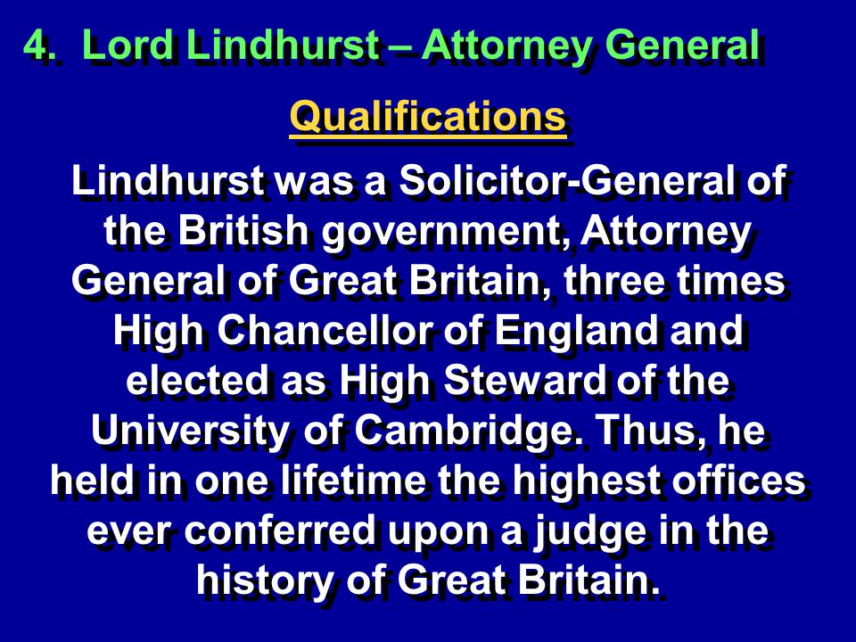 4. Lord Lindhurst – Attorney General Qualifications Lindhurst was a Solicitor-General of the British government, Attorney General of Great Britain, th