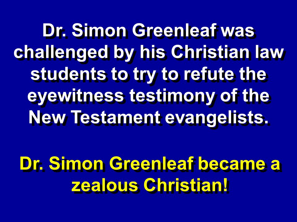 Dr. Simon Greenleaf was challenged by his Christian law students to try to refute the eyewitness testimony of the New Testament evangelists. Dr. Simon