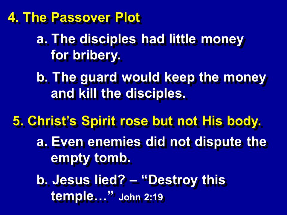 4. The Passover Plot a. The disciples had little money for bribery.