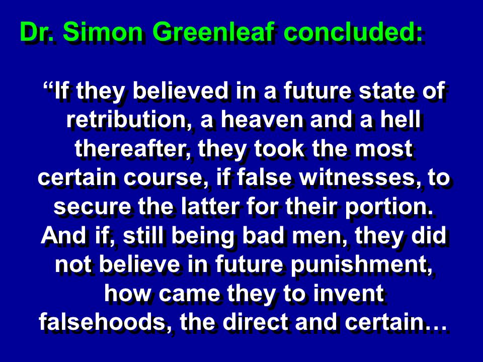 Dr. Simon Greenleaf concluded: If they believed in a future state of retribution, a heaven and a hell thereafter, they took the most certain course, i