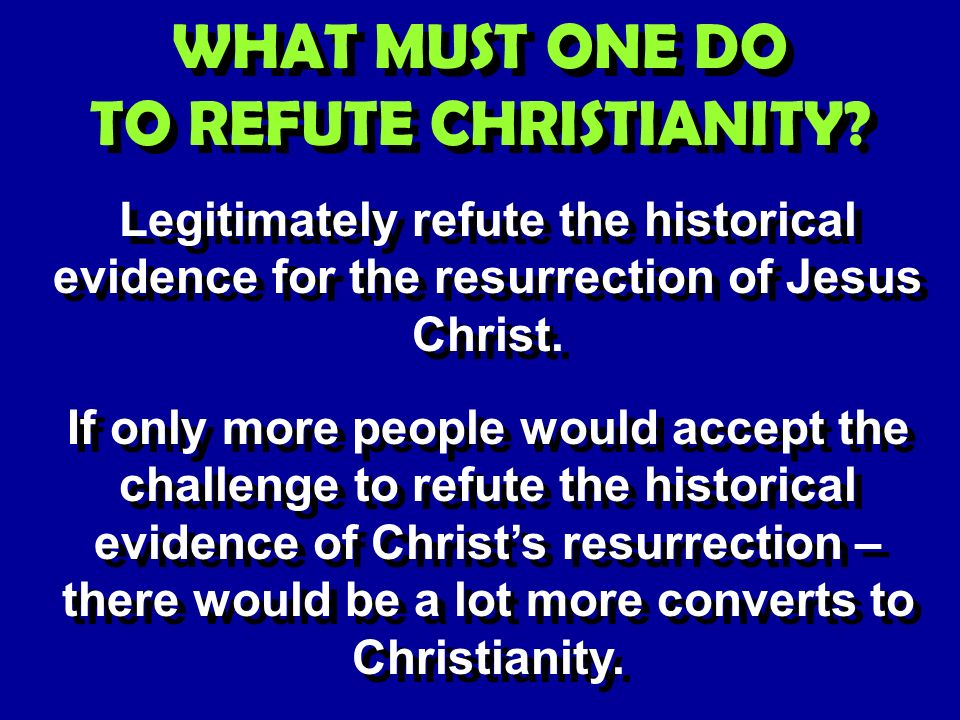 WHAT MUST ONE DO TO REFUTE CHRISTIANITY. WHAT MUST ONE DO TO REFUTE CHRISTIANITY.