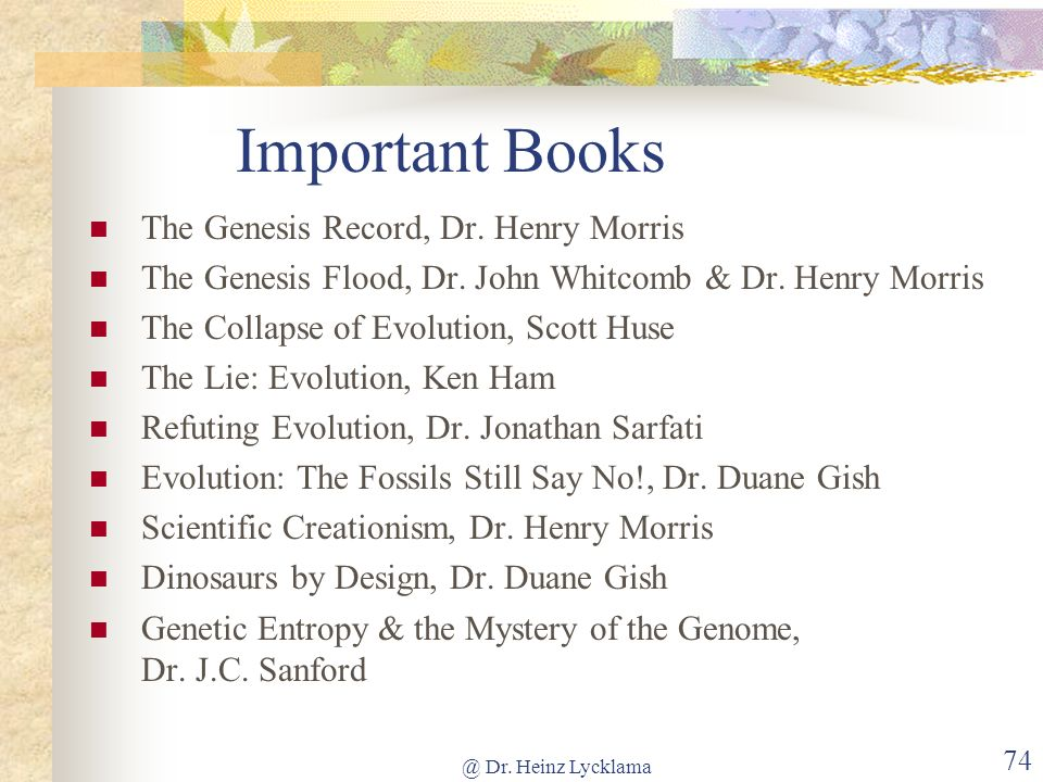 @ Dr. Heinz Lycklama 73 Creation Organizations - 3 Center For Scientific Creation www.creationscience.com In The Beginning Book by Walt Brown, Ph.D. C