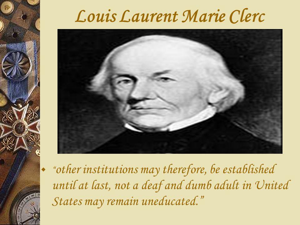 Louis Laurent Marie Clerc Born on December 26, 1785 in La Balme-les-Grottes, France Son of Marie Elizabeth Candy and Joseph Francis Clerc.
