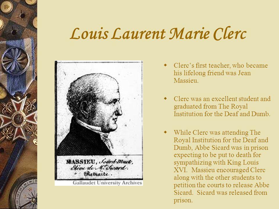 Louis Laurent Marie Clerc An assistant teacher, Abbe Margaron tried teaching Clerc to pronounce words.