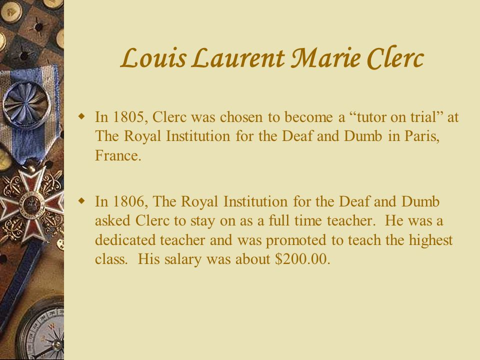 Louis Laurent Marie Clerc Clerc completed 50 years of teaching and 41 of those were in America.
