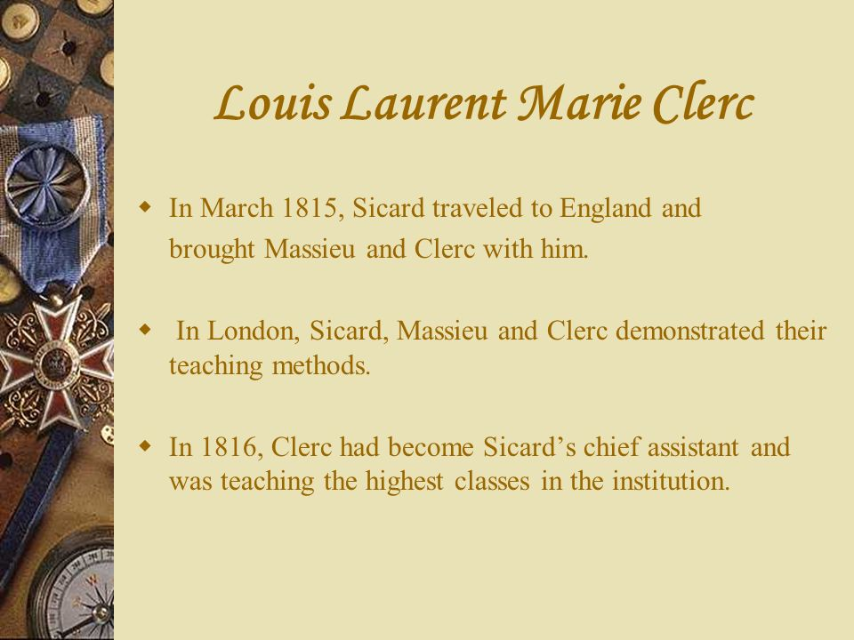 Louis Laurent Marie Clerc On July 10, 1815, Thomas Hopkins Gallaudet attended their seminar.