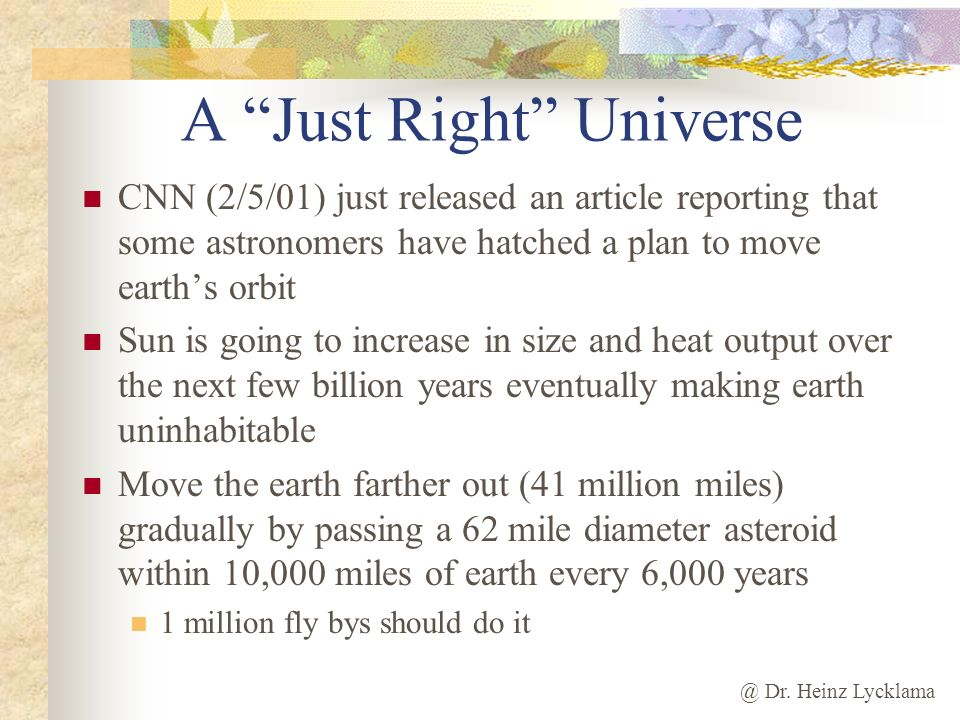 @ Dr. Heinz Lycklama A Just Right Universe CNN (2/5/01) just released an article reporting that some astronomers have hatched a plan to move earths or