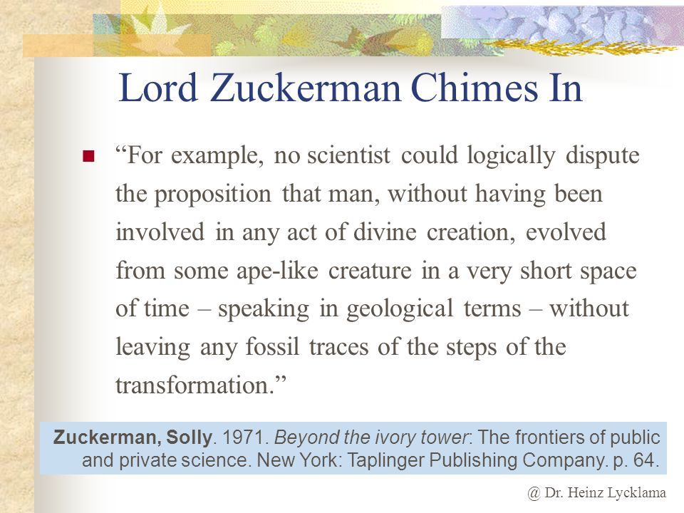 @ Dr. Heinz Lycklama For example, no scientist could logically dispute the proposition that man, without having been involved in any act of divine cre