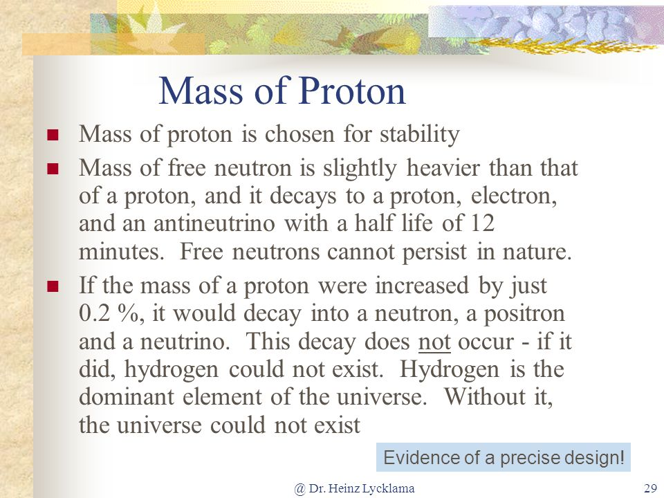 @ Dr. Heinz Lycklama29 Mass of Proton Mass of proton is chosen for stability Mass of free neutron is slightly heavier than that of a proton, and it de