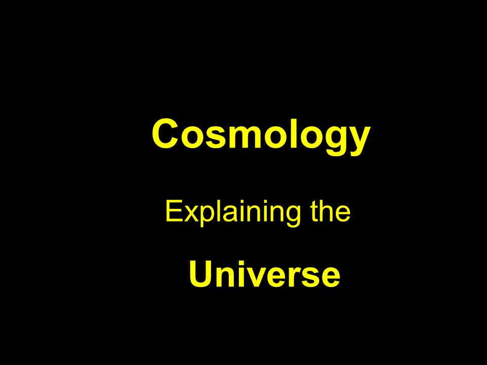 Cosmology Explaining the Universe