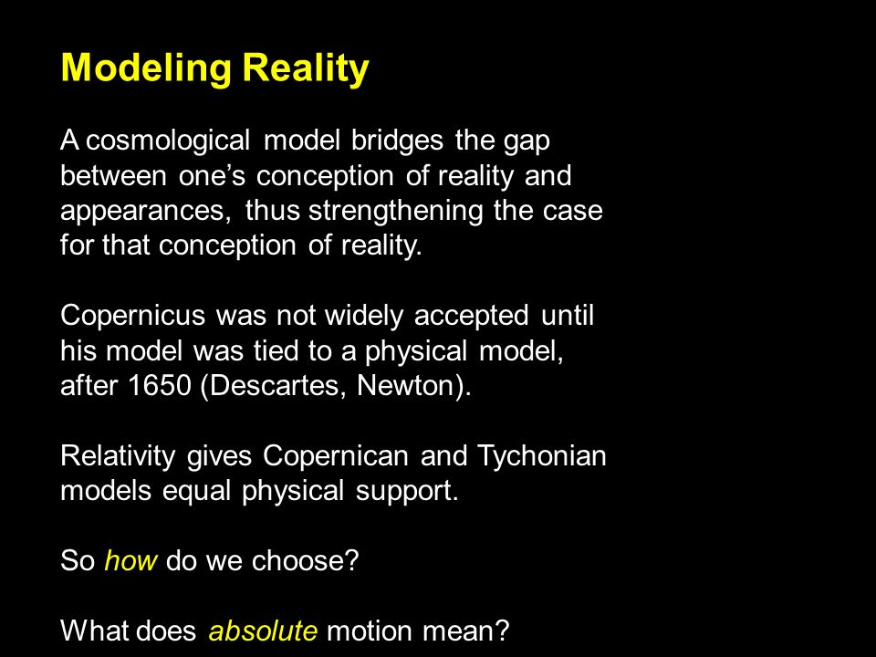 Modeling Reality A cosmological model bridges the gap between ones conception of reality and appearances, thus strengthening the case for that conception of reality.