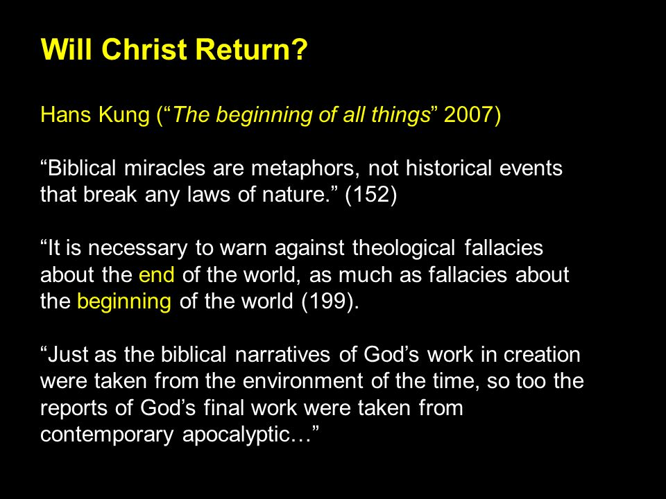 Hans Kung (The beginning of all things 2007) Biblical miracles are metaphors, not historical events that break any laws of nature.