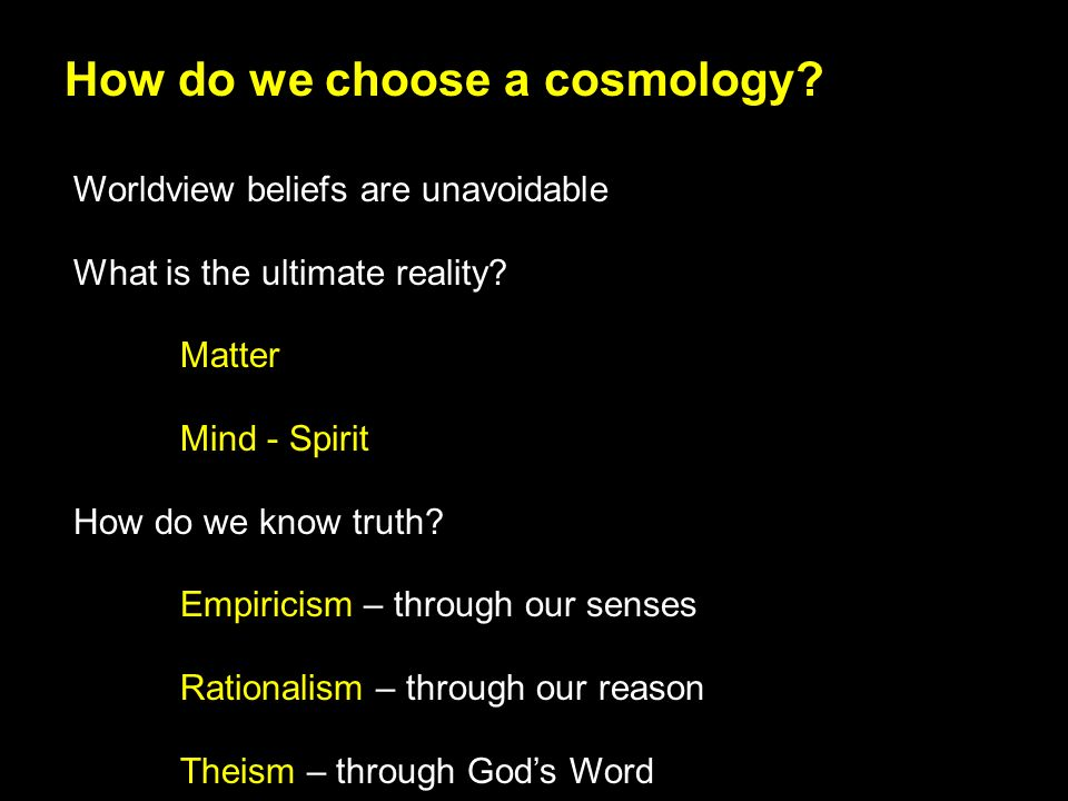 How do we choose a cosmology. Worldview beliefs are unavoidable What is the ultimate reality.