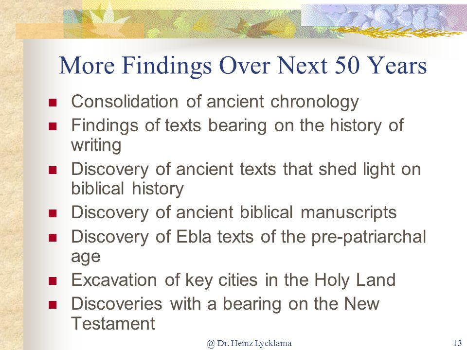 @ Dr. Heinz Lycklama13 More Findings Over Next 50 Years Consolidation of ancient chronology Findings of texts bearing on the history of writing Discov