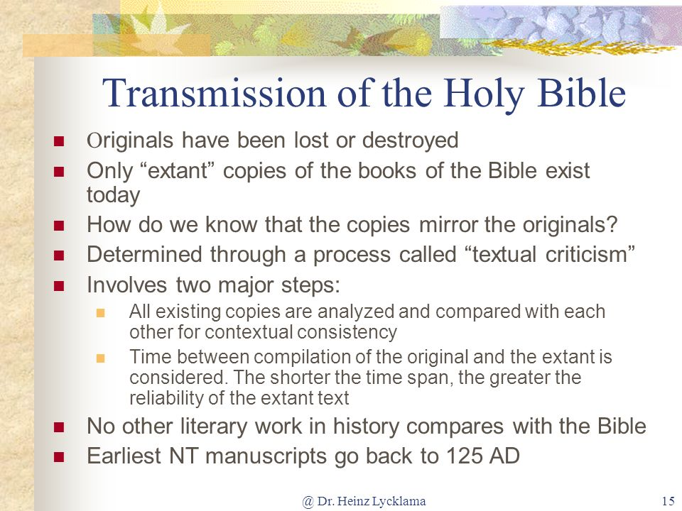 @ Dr. Heinz Lycklama15 Transmission of the Holy Bible O riginals have been lost or destroyed Only extant copies of the books of the Bible exist today